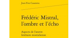 Frédéric Mistral, l'ombre et l'écho